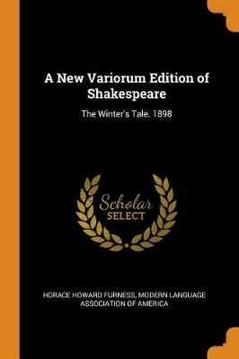 A New Variorum Edition of Shakespeare: The Winter's Tale. 1898 (Paperback)