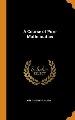 A Course of Pure Mathematics (Hardback)