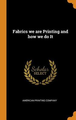 Fabrics We Are Printing and How We Do It (Hardback)