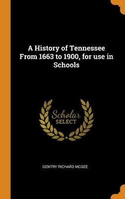 A History of Tennessee from 1663 to 1900, for Use in Schools (Hardback)