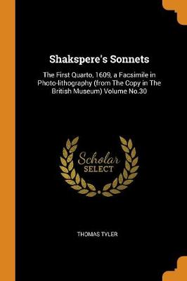 Shakspere's Sonnets: The First Quarto, 1609, a Facsimile in Photo-Lithography (from the Copy in the British Museum) Volume No.30 (Paperback)