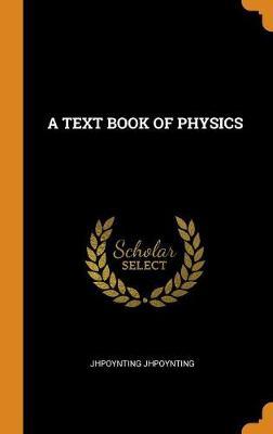 A Text Book of Physics (Hardback)