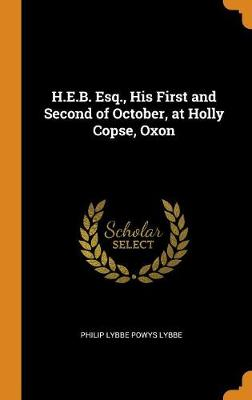 H.E.B. Esq., His First and Second of October, at Holly Copse, Oxon (Hardback)