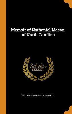 Memoir of Nathaniel Macon, of North Carolina (Hardback)