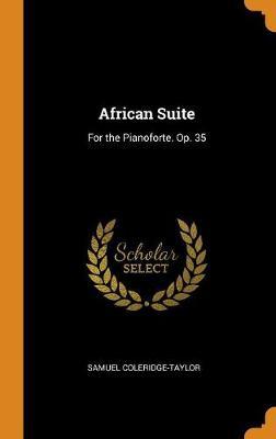 African Suite: For the Pianoforte. Op. 35 (Hardback)