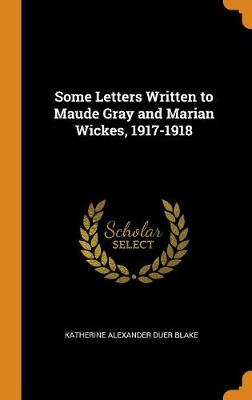 Some Letters Written to Maude Gray and Marian Wickes, 1917-1918 (Hardback)
