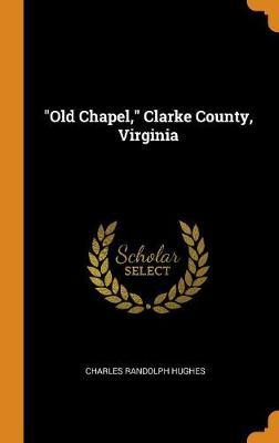 Old Chapel, Clarke County, Virginia (Hardback)