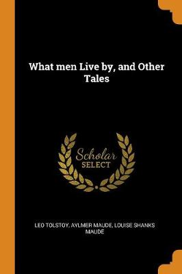 What Men Live By, and Other Tales (Paperback)