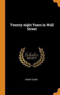 Twenty-Eight Years in Wall Street (Hardback)