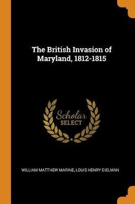 The British Invasion of Maryland, 1812-1815 (Paperback)