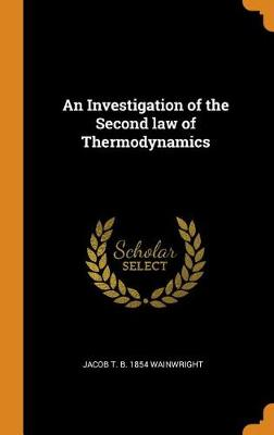 An Investigation of the Second Law of Thermodynamics (Hardback)