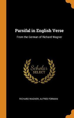 Parsifal in English Verse: From the German of Richard Wagner (Hardback)