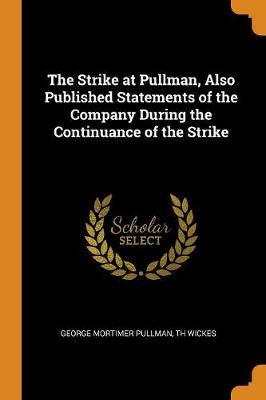 The Strike at Pullman, Also Published Statements of the Company During the Continuance of the Strike (Paperback)