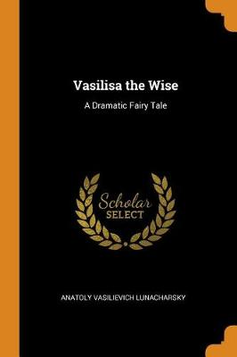 Vasilisa the Wise: A Dramatic Fairy Tale (Paperback)