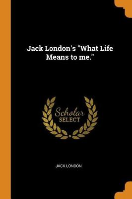 Jack London's What Life Means to Me. (Paperback)