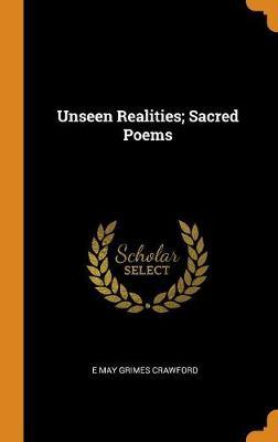Unseen Realities; Sacred Poems (Hardback)