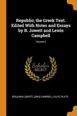 Republic; The Greek Text. Edited with Notes and Essays by B. Jowett and Lewis Campbell; Volume 2 (Paperback)