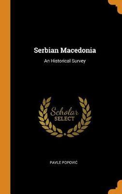 Serbian Macedonia: An Historical Survey (Hardback)
