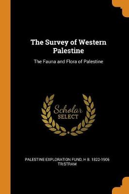 The Survey of Western Palestine: The Fauna and Flora of Palestine (Paperback)