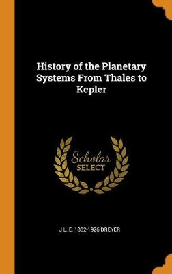 History of the Planetary Systems from Thales to Kepler (Hardback)