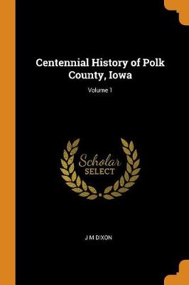Centennial History of Polk County, Iowa; Volume 1 (Paperback)