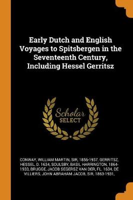 Early Dutch and English Voyages to Spitsbergen in the Seventeenth Century, Including Hessel Gerritsz (Paperback)
