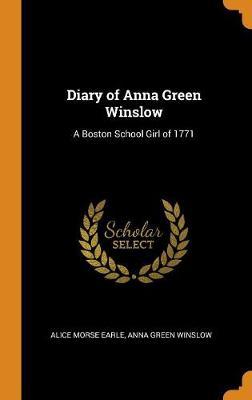 Diary of Anna Green Winslow: A Boston School Girl of 1771 (Hardback)