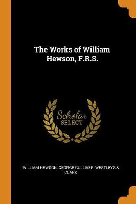 The Works of William Hewson, F.R.S. (Paperback)