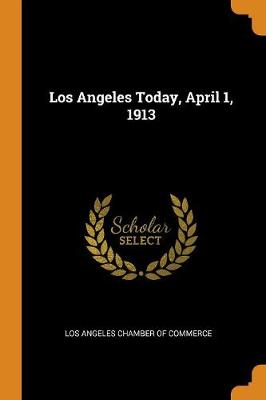 Los Angeles Today, April 1, 1913 (Paperback)