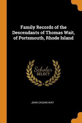 Family Records of the Descendants of Thomas Wait, of Portsmouth, Rhode Island (Paperback)