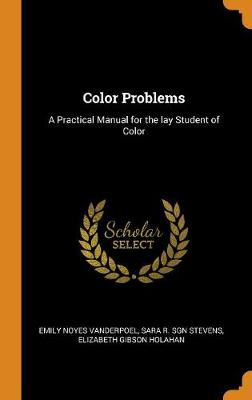 Color Problems: A Practical Manual for the Lay Student of Color (Hardback)