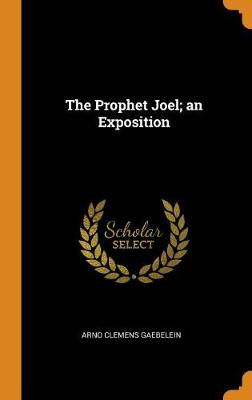 The Prophet Joel; An Exposition (Hardback)
