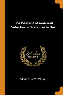 The Descent of Man and Selection in Relation to Sex (Paperback)