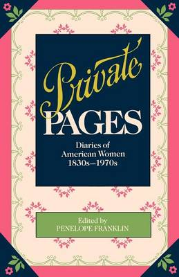 Private Pages: Diaries of American Women 1830s-1970s (Paperback)