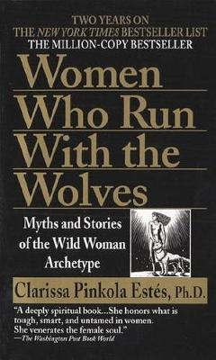 Women Who Run with Wolves: Myths and Stories of the Wild Woman Archetype (Paperback)