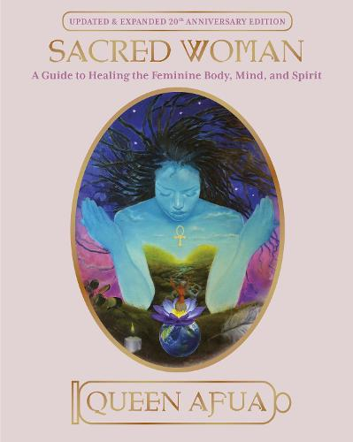 Sacred Woman: A Guide to Healing the Feminine Body, Mind and Spirit (Paperback)