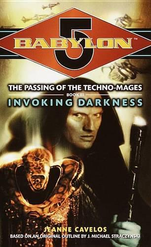 """Babylon 5"": Invoking Darkness Bk. 3: The Passing of the Techno-mages (Paperback)"