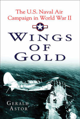 Wings of Gold: The U.S. Naval Air Campaign in World War II (Paperback)