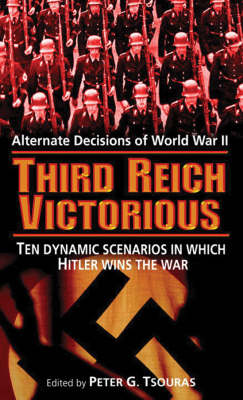 Third Reich Victorious: Alternate Decisions of World War II (Paperback)