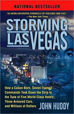 Storming Las Vegas: How a Cuban-born, Soviet-trained Commando Took Down The Strip to the Tune of Five World-class Hotels, Three Armored Cars, and Millions of Dollars (Paperback)