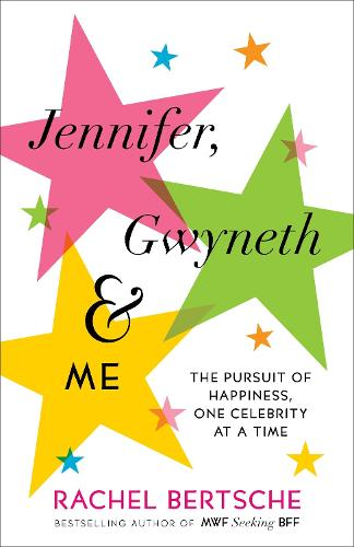 Jennifer, Gwyneth & Me: The Pursuit of Happiness, One Celebrity at a Time (Paperback)