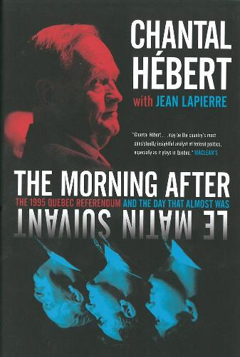 The Morning After: The 1995 Quebec Referendum and the Day that Almost Was (Hardback)