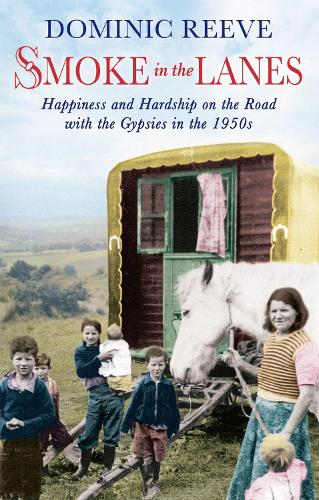 Smoke In The Lanes: Happiness and Hardship on the Road with the Gypsies in the 1950s (Paperback)