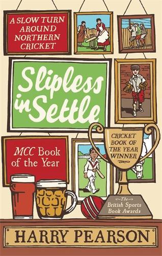 Slipless In Settle: A Slow Turn Around Northern Cricket (Paperback)