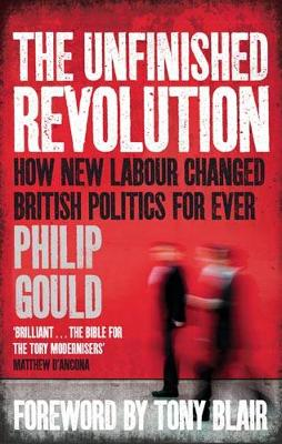 The Unfinished Revolution: How New Labour Changed British Politics Forever (Paperback)