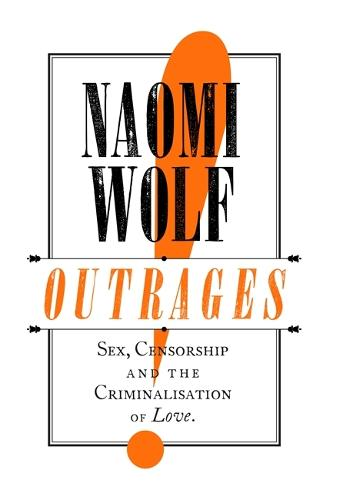 Outrages: Sex, Censorship and the Criminalisation of Love (Hardback)