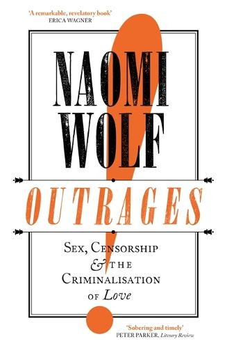 Outrages: Sex, Censorship and the Criminalisation of Love (Paperback)