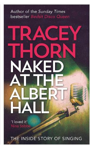 Naked at the Albert Hall: The Inside Story of Singing (Paperback)