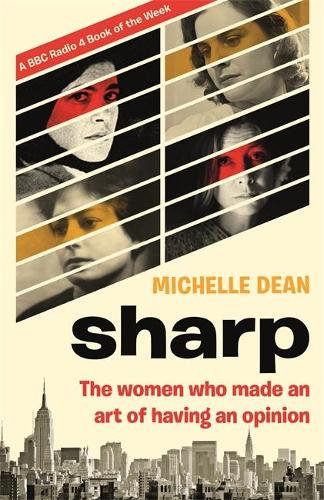 Sharp: The Women Who Made an Art of Having an Opinion (Paperback)