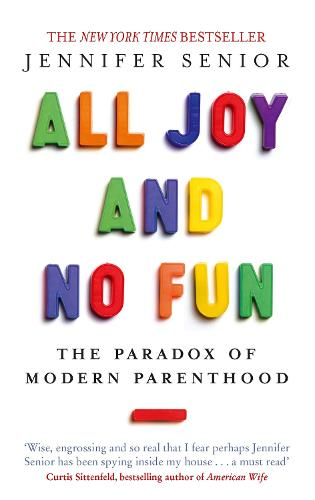All Joy and No Fun: The Paradox of Modern Parenthood (Paperback)